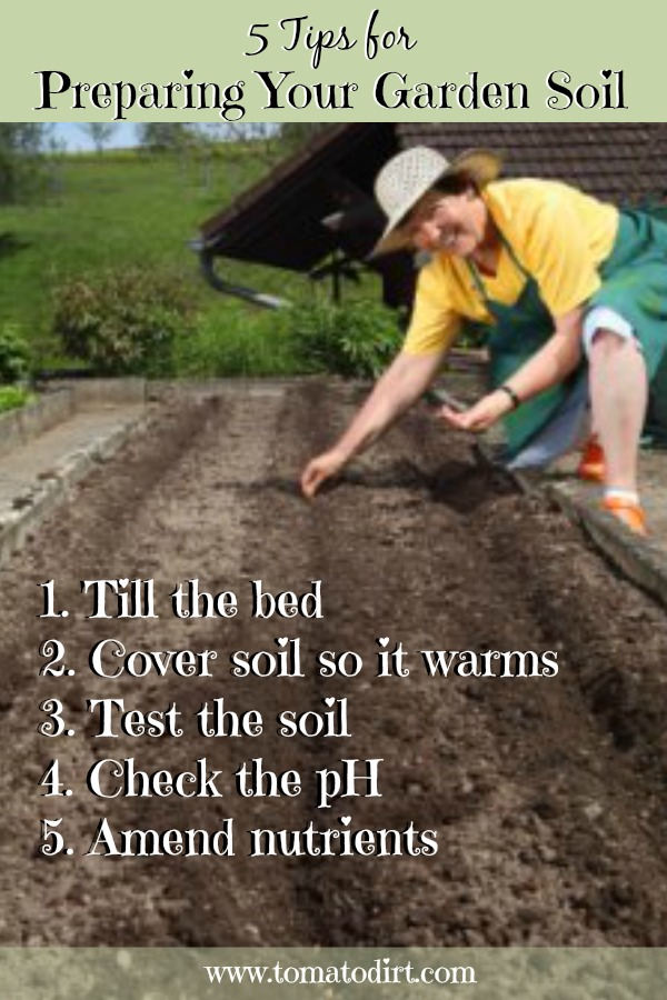5 tips for preparing the garden soil for the season so you are ready to plant tomatoes with Tomato Dirt