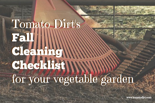 Tomato Dirt's Fall Cleaning Checklist for your vegetable garden